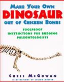 Make Your Own Dinosaur Out Chicken, Christopher McGowan and Christopher Mcgowan, 0060952261