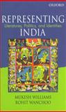 Representing India : Literatures, Politics, and Indentities, Williams, Mukesh and Wanchoo, Rohit, 0195692268