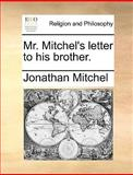 Mr Mitchel's Letter to His Brother, Jonathan Mitchel, 1140802267