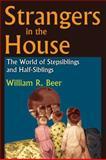 Strangers in the House : The World of Stepsiblings and Half-Siblings, Beer, William R., 1412842263
