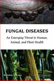 Fungal Diseases : An Emerging Threat to Human, Animal, and Plant Health: Workshop Summary, Forum on Microbial Threats Staff and Institute of Medicine Staff, 030921226X