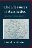 The Pleasures of Aesthetics, Jerrold Levinson, 0801482267