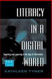 Literacy in a Digital World : Teaching and Learning in the Age of Information, Tyner, Kathleen, 0805822267
