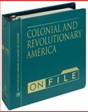 Colonial and Revolutionary America, Facts on File Inc, Executive Editor Carter Smith, 0816022267