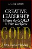 Creative Leadership : Mining the Gold in Your Workforce, Damiani, A. S., 1574442260