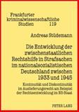 Die Entwicklung der zwischenstaatlichen Rechtshilfe in Strafsachen im nationalsozialistischen Deutschland zwischen 1933 Und 1945 : Kontinuität und Diskontinuität im Auslieferungsrecht am Beispiel der Rechtsentwicklung im NS-Staat, Stüdemann, Andreas, 3631592264