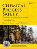 Chemical Process Safety : Fundamentals with Applications, Crowl, Daniel A. and Louvar, Joseph F., 0131382268