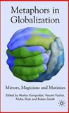 Metaphors of Globalization : Mirrors, Magicians and Mutinies, Kornprobst, Markus, 0230522262
