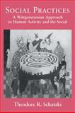 Social Practices : A Wittgensteinian Approach to Human Activity and the Social, Schatzki, Theodore R., 0521062268