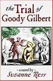 The Trial of Goody Gilbert, Suzanne Ress, 0615662269