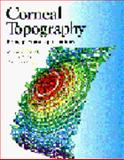 Corneal Topography : Principles and Applications, Corbett, Melanie and Rosen, Emanuel, 0727912267
