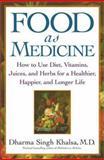 Food As Medicine, Dharma Singh Khalsa and M.D., Dharma Singh Khalsa, 0743442261