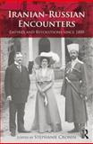 Iranian-Russian Encounters : Empires and Revolutions Since 1800, , 113883226X