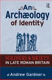An Archaeology of Identity : Soldiers and Society in Later Roman Britain, Gardner, Andrew, 1598742264