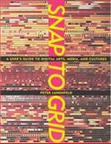 Snap to Grid : A User's Guide to Digital Arts, Media, and Cultures, Lunenfeld, Peter, 026212226X