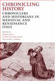 Chronicling History : Chroniclers and Historians in Medieval and Renaissance Italy, , 027103226X