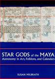 Star Gods of the Maya : Astronomy in Art, Folklore, and Calendars, Milbrath, Susan, 0292752261