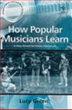 How Popular Musicians Learn : A Way Ahead for Music Education, Green, Lucy, 0754632261