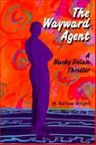 The Wayward Agent, W. Bartow Wright, 0887392261