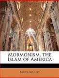 Mormonism, the Islam of Americ, Bruce Kinney, 1148962263