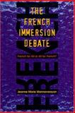 The French Immersion Debate : French for All or All for French?, Mannavarayan, Jeanne-Marie, 1550592262