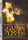 Guns Save Lives, Robert A. Waters, 1559502266