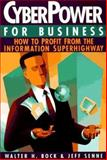 Cyber Power for Business : How to Profit from the Information Superhighway, Bock, Walter H. and Senne, Jeff, 1564142264