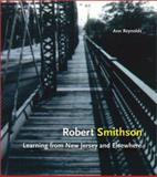 Robert Smithson : Learning from New Jersey and Elsewhere, Reynolds, Ann Morris, 0262182270