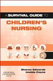 A Survival Guide to Children's Nursing, Edwards, Sharon L. and Coyne, Imelda, 0702042277