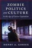 Zombie Politics and Culture in the Age of Casino Capitalism 9781433112270