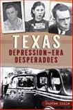 Texas Depression-Era Desperadoes, Bartee Haile, 1626192278