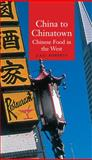 China to Chinatown : Chinese Food in the West, Roberts, J. A. G., 1861892276