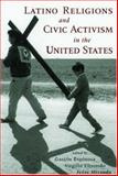 Latino Religions and Civic Activism in the United States, , 0195162277