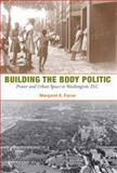 Building the Body Politic : Power and Urban Space in Washington, D.C, Farrar, Margaret E., 0252032276