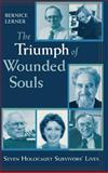 The Triumph of Wounded Souls : Seven Holocaust Survivors' Lives, Lerner, Bernice, 0268042276
