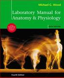 Laboratory Manual for Anatomy and Physiology, Main Version, Wood, Michael G., 0321572270