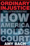 Ordinary Injustice, Amy Bach, 0805092277