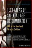 Text-Atlas of Skeletal Age Determination : MRI of the Hand and Wrist in Children, Tomei, Ernesto and Nissman, Daniel B., 1118692276