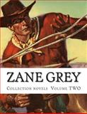 Zane Grey, Collection Novels Volume TWO, Zane Grey, 1500422274