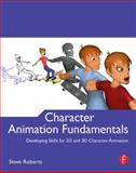 Character Animation Fundamentals : Developing Skills for 2D and 3D Character Animation, Roberts, Steve, 0240522273