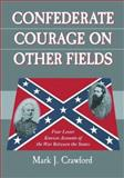 Confederate Courage on Other Fields : Four Lesser Known Accounts of the War Between the States, Crawford, Mark J., 0786422270