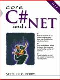 Core C# and.NET : The Complete and Comprehensive Developer's Guide to C# 2.0 and.NET 2.0, Perry, Stephen C., 0131472275