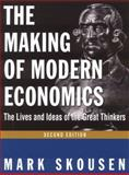 The Making of Modern Economics : The Lives and Ideas of the Great Thinkers, Skousen, Mark, 0765622270