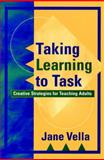 Taking Learning to Task : Creative Strategies for Teaching Adults, Vella, Jane Kathryn, 0787952273