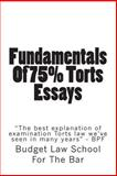 Fundamentals of 75% Torts Essays, Budget Law School For The Bar, 1482762277