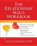 The Relationship Skills Workbook, Julia B., Julia B Colwell,, 1622032276