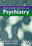 Revision Notes in Psychiatry, Puri, Basant K. and Hall, Anne D., 0340662271