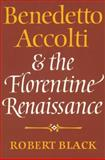 Benedetto Accolti and the Florentine Renaissance, Black, Robert, 0521522277