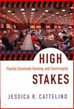 High Stakes : Florida Seminole Gaming and Sovereignty, Cattelino, Jessica R., 0822342278