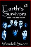 Earth's Survivors Book Two: the Nation, Mr. Wendell G. Sweet, 1482512270